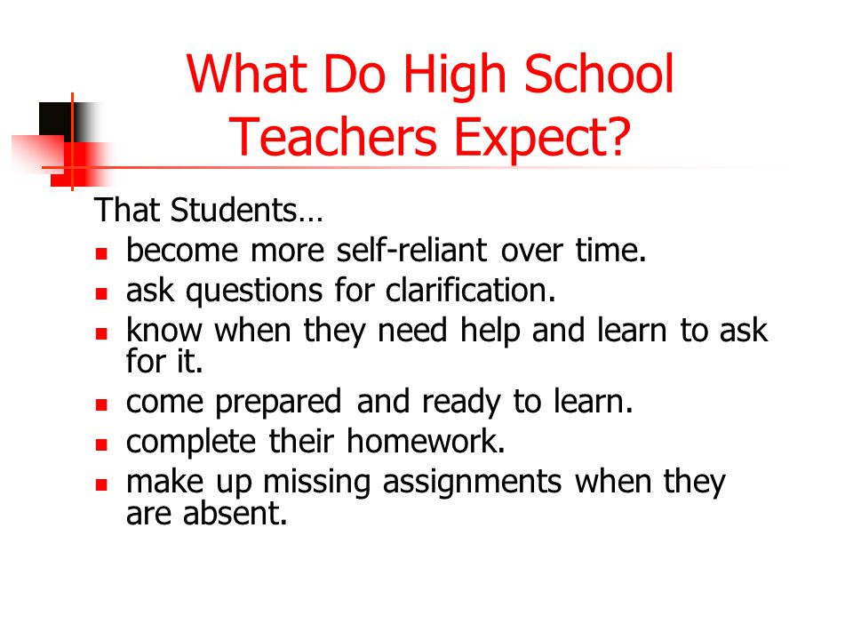 What Do High School Teachers Expect. That Students… become more self-reliant over time.