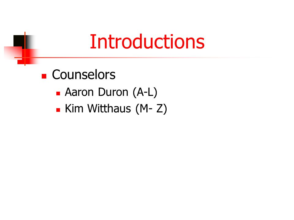 Introductions Counselors Aaron Duron (A-L) Kim Witthaus (M- Z)