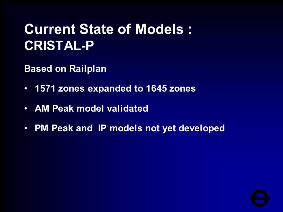 Current State of Models : CRISTAL-P Based on Railplan 1571 zones expanded to 1645 zones AM Peak model validated PM Peak and IP models not yet develope