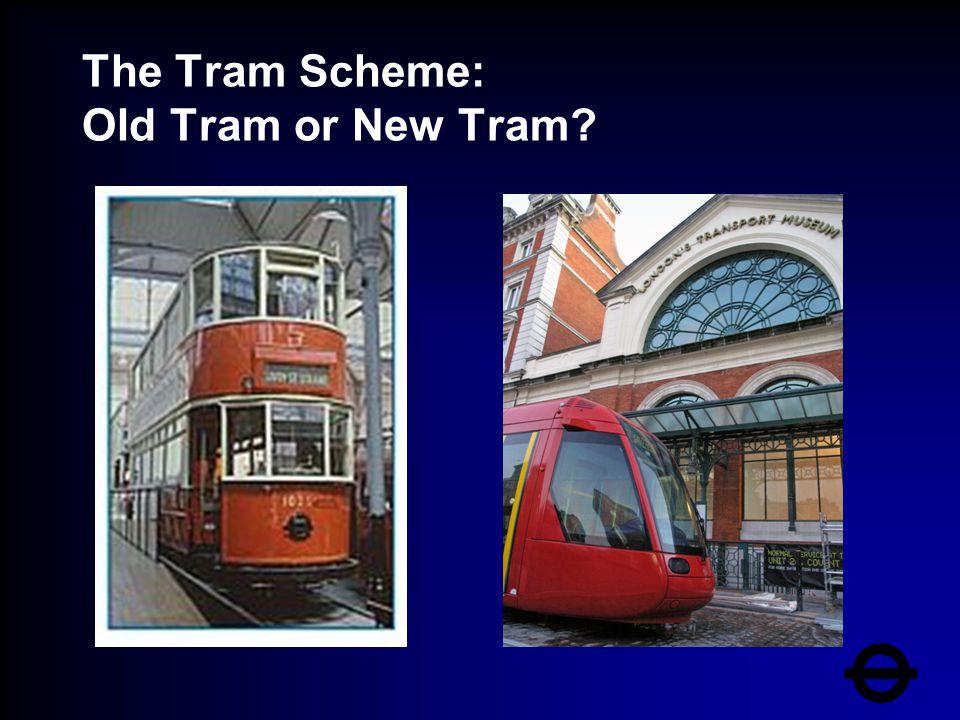 The Tram Scheme: Old Tram or New Tram?