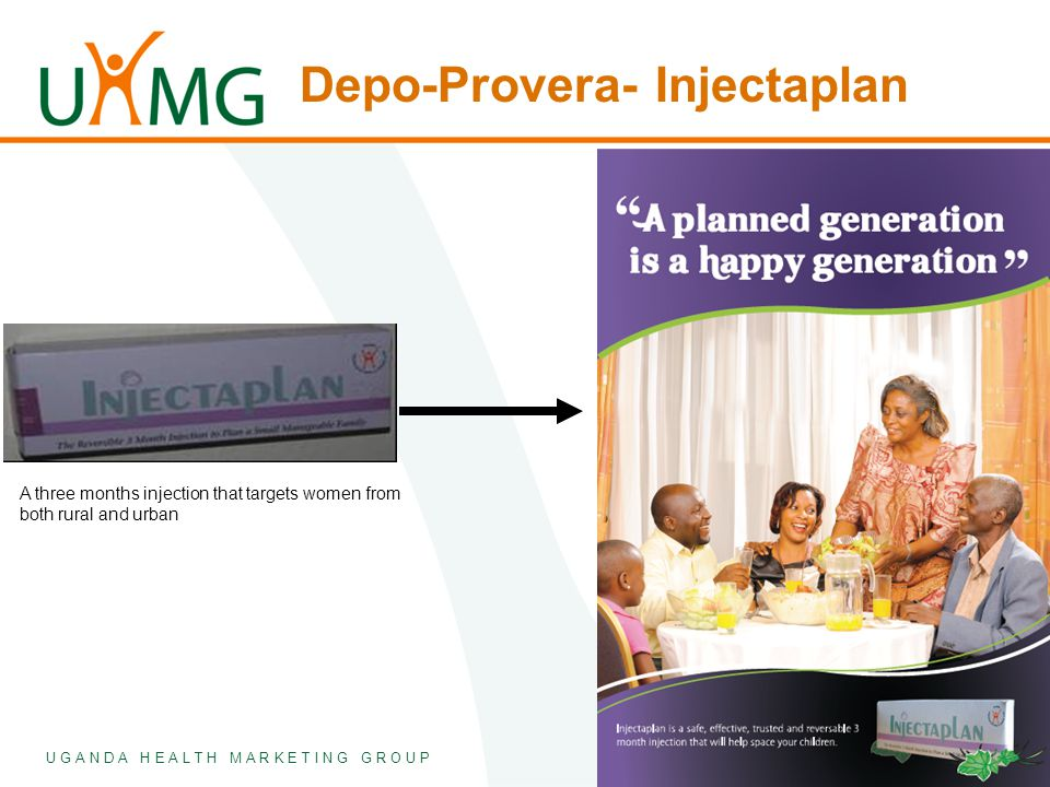 U G A N D A H E A L T H M A R K E T I N G G R O U P Depo-Provera- Injectaplan A three months injection that targets women from both rural and urban