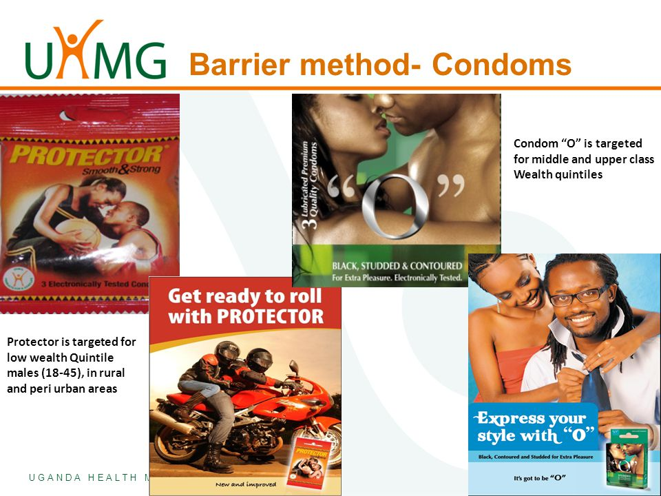 """U G A N D A H E A L T H M A R K E T I N G G R O U P Barrier method- Condoms Condom """"O"""" is targeted for middle and upper class Wealth quintiles Protect"""