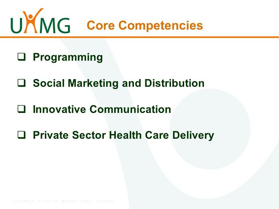 U G A N D A H E A L T H M A R K E T I N G G R O U P Core Competencies  Programming  Social Marketing and Distribution  Innovative Communication  P