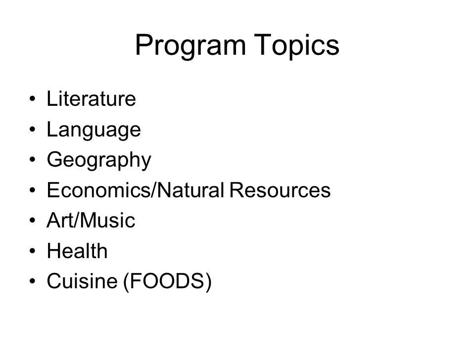 Program Topics Literature Language Geography Economics/Natural Resources Art/Music Health Cuisine (FOODS)