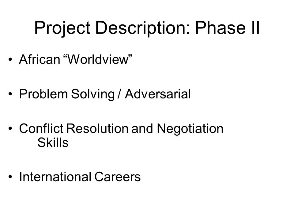 "Project Description: Phase II African ""Worldview"" Problem Solving / Adversarial Conflict Resolution and Negotiation Skills International Careers"