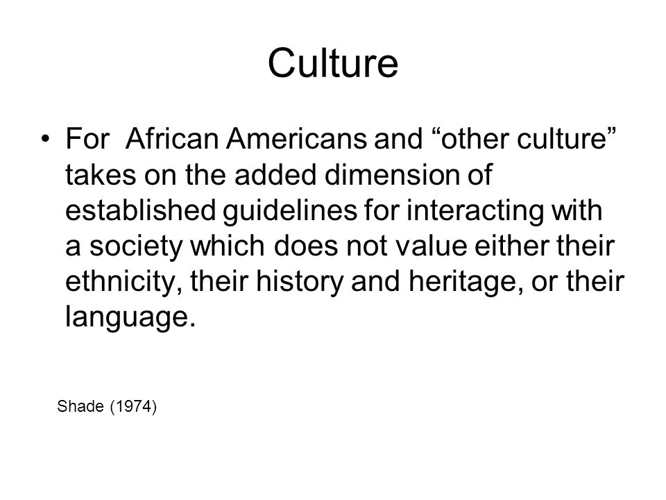 "Culture For African Americans and ""other culture"" takes on the added dimension of established guidelines for interacting with a society which does not"
