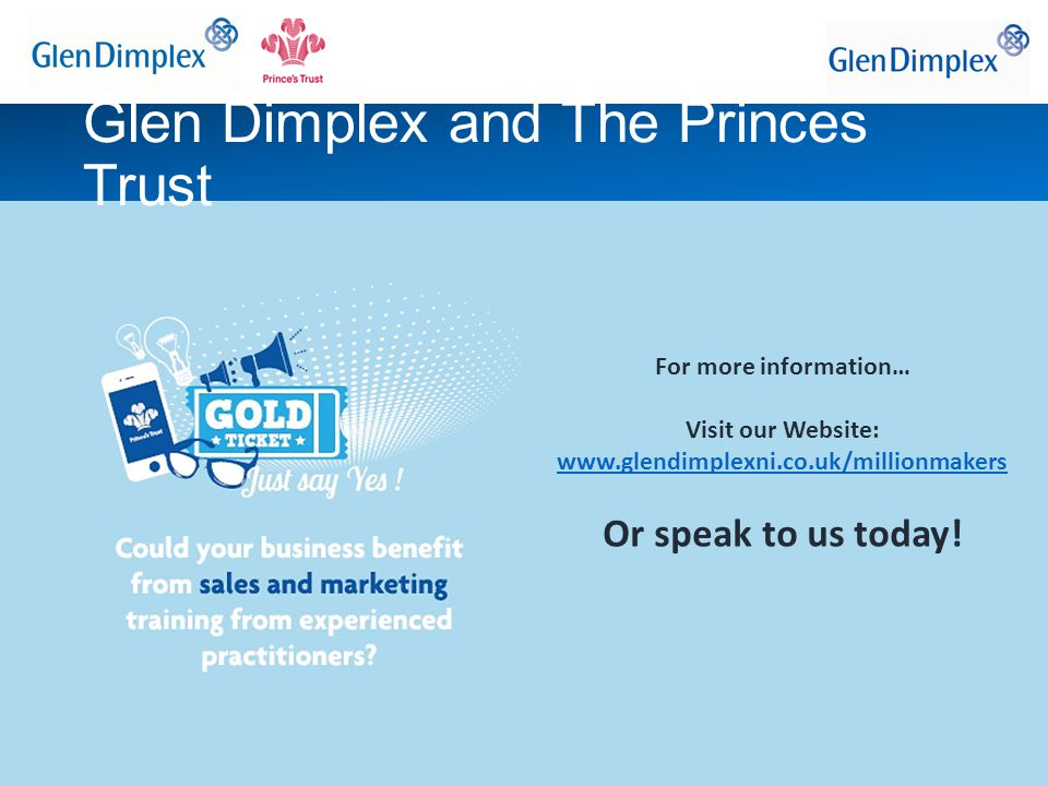 For more information… Visit our Website: www.glendimplexni.co.uk/millionmakers Or speak to us today.