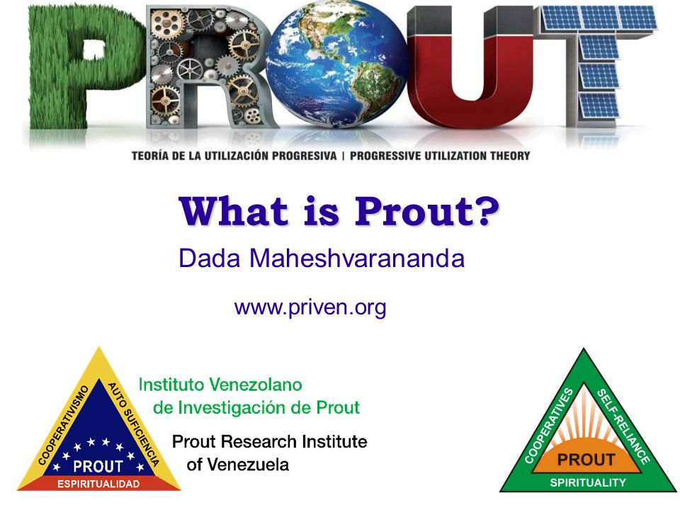 1 What is Prout? Dada Maheshvarananda www.priven.org