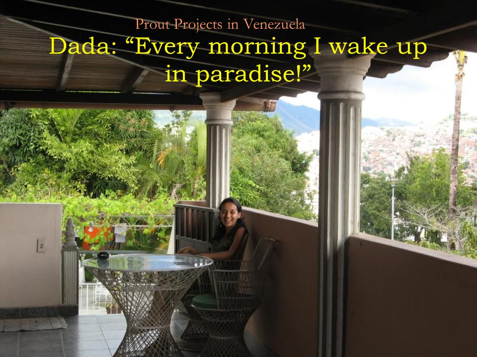 "35 Dada: ""Every morning I wake up in paradise!"" Prout Projects in Venezuela"