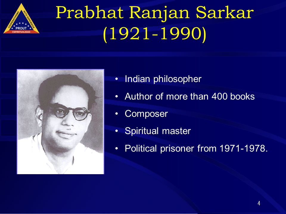 4 Prabhat Ranjan Sarkar (1921-1990) ‏ Indian philosopher Author of more than 400 books Composer Spiritual master Political prisoner from 1971-1978.