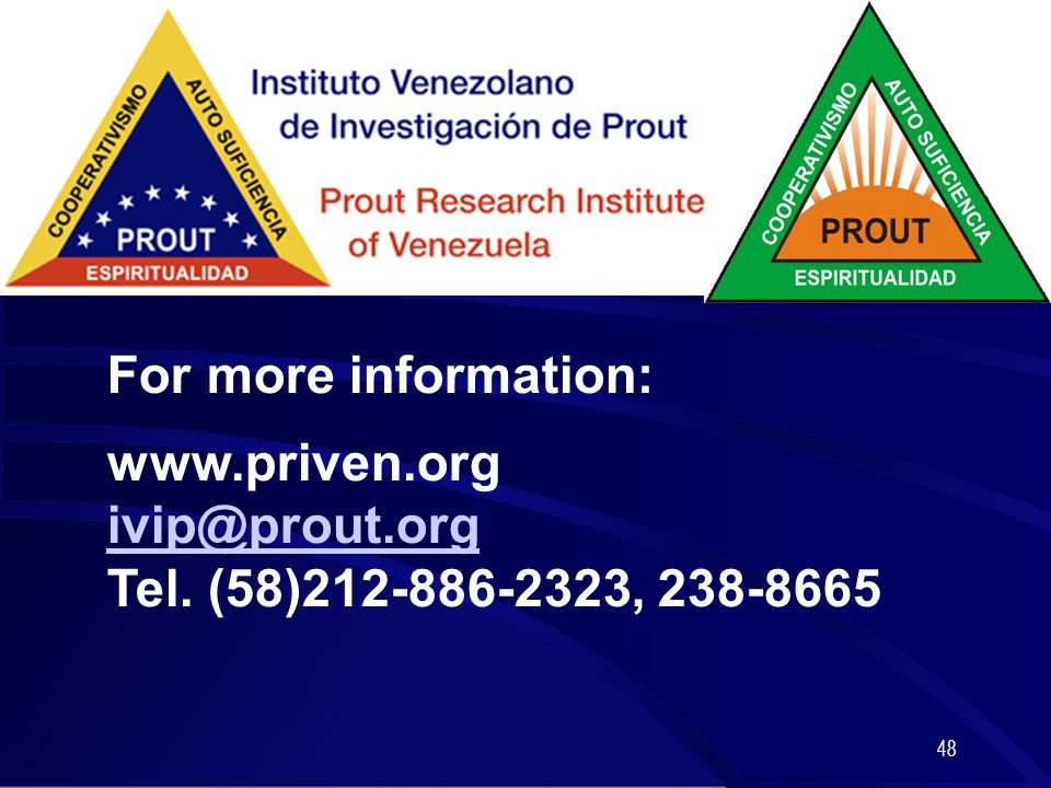 48 For more information: www.priven.org ivip@prout.org Tel. (58)212-886-2323, 238-8665