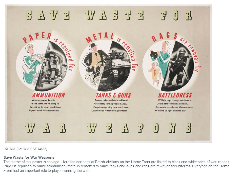 Save Waste for War Weapons The theme of this poster is salvage. Here the cartoons of British civilians on the Home Front are linked to black and white