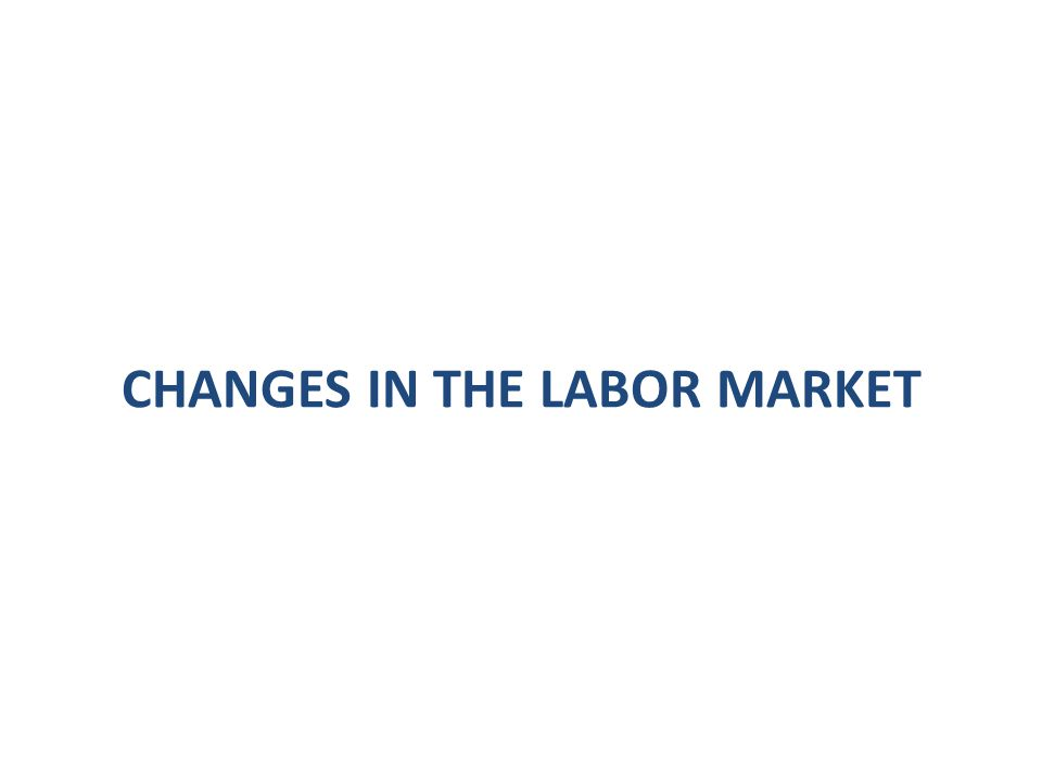 CHANGES IN THE LABOR MARKET