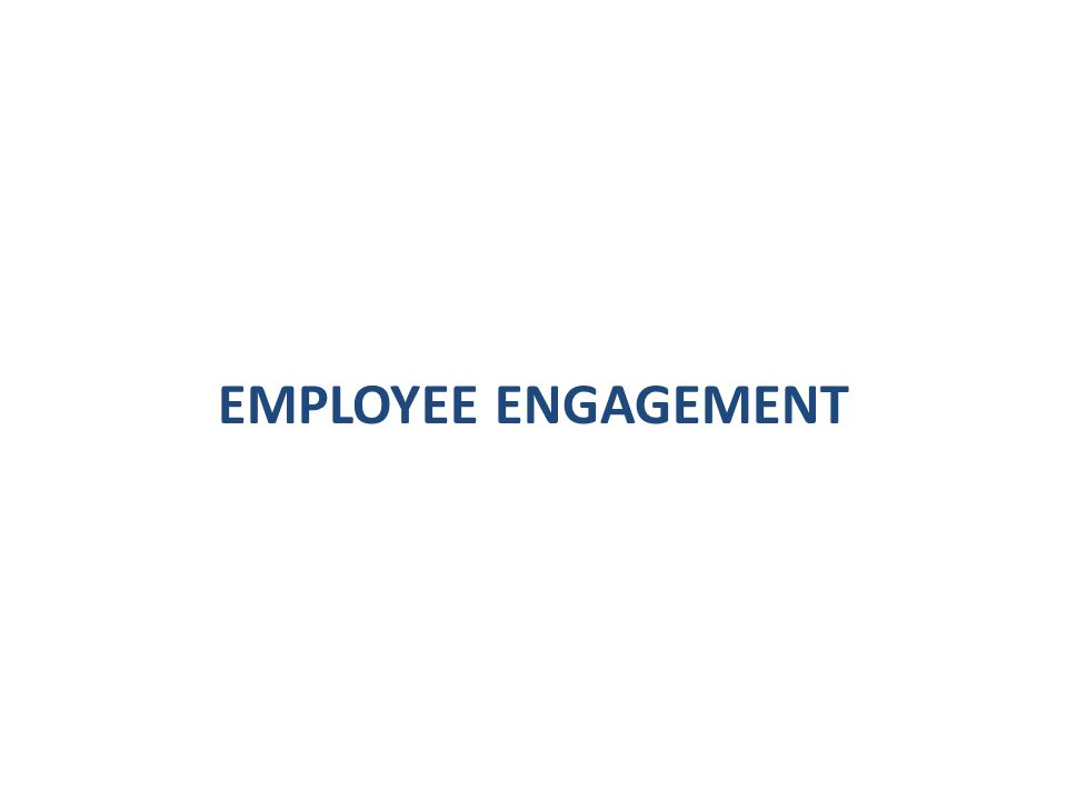 WHAT IS EMPLOYEE ENGAGEMENT.