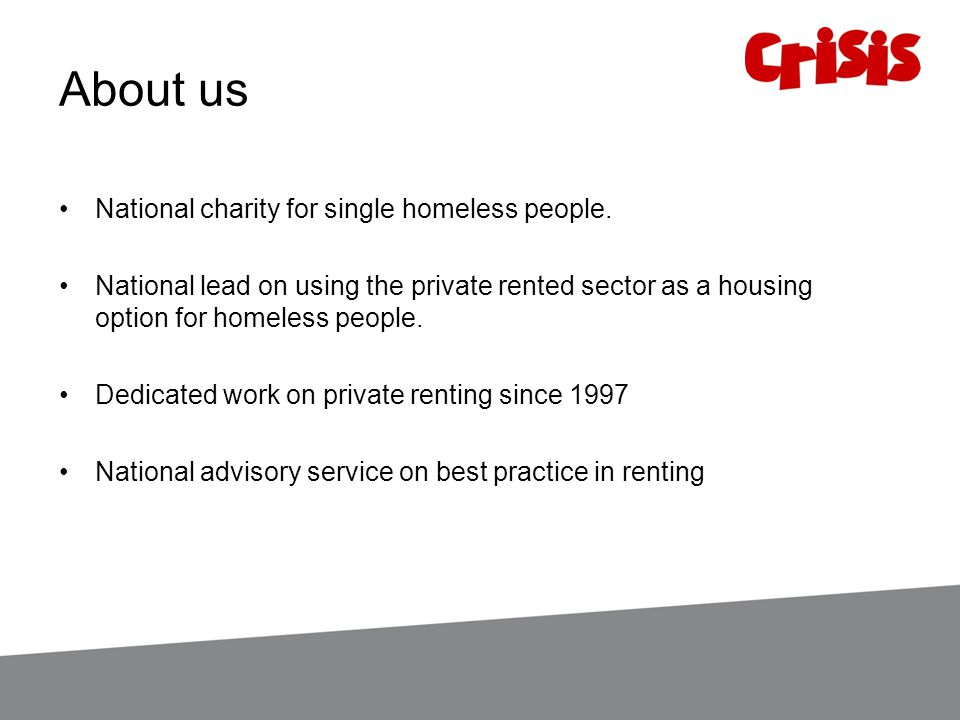 About us National charity for single homeless people. National lead on using the private rented sector as a housing option for homeless people. Dedica
