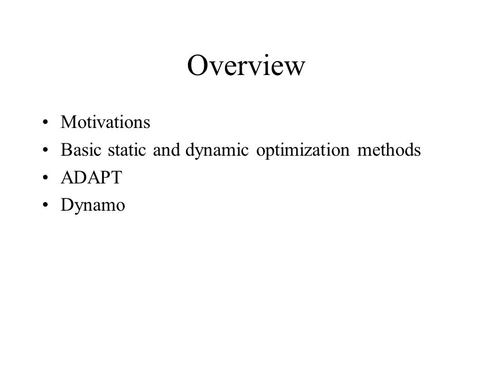 Overview Motivations Basic static and dynamic optimization methods ADAPT Dynamo