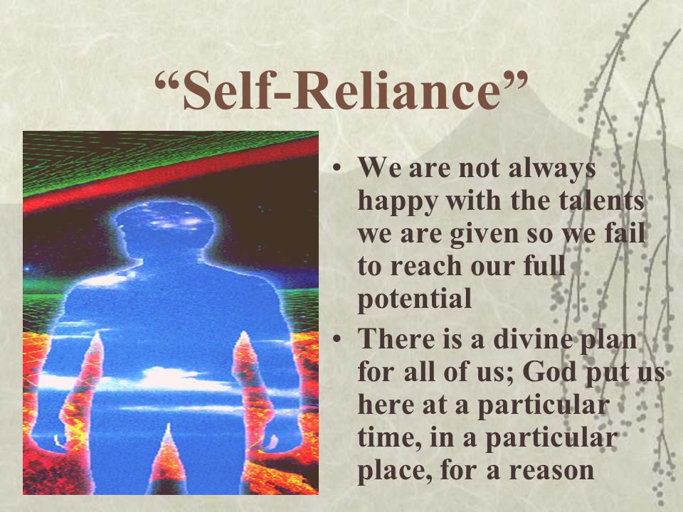 """""""Self-Reliance"""" We are not always happy with the talents we are given so we fail to reach our full potential There is a divine plan for all of us; God"""