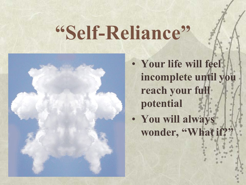 """""""Self-Reliance"""" Your life will feel incomplete until you reach your full potential You will always wonder, """"What if?"""""""