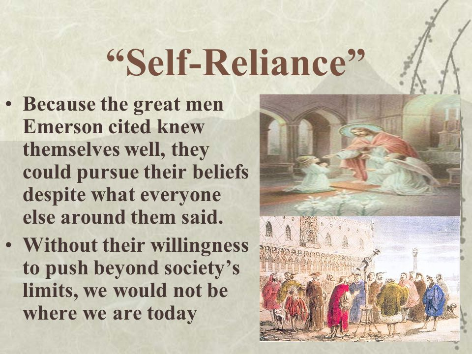"""""""Self-Reliance"""" Because the great men Emerson cited knew themselves well, they could pursue their beliefs despite what everyone else around them said."""