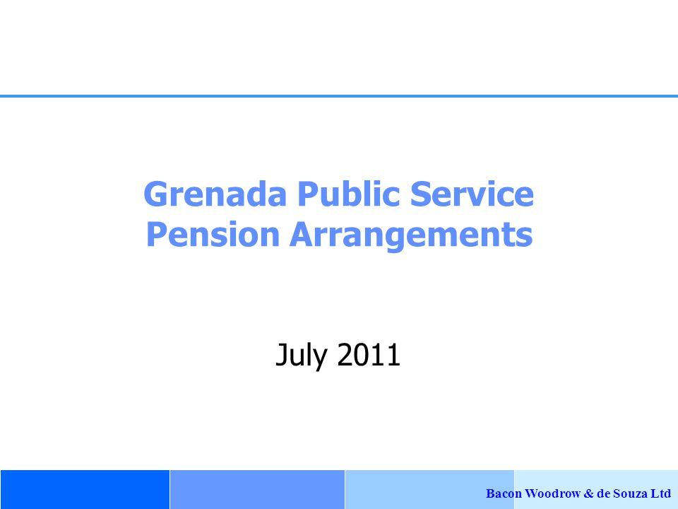 Bacon Woodrow & de Souza Ltd July 2011 Grenada Public Service Pension Arrangements