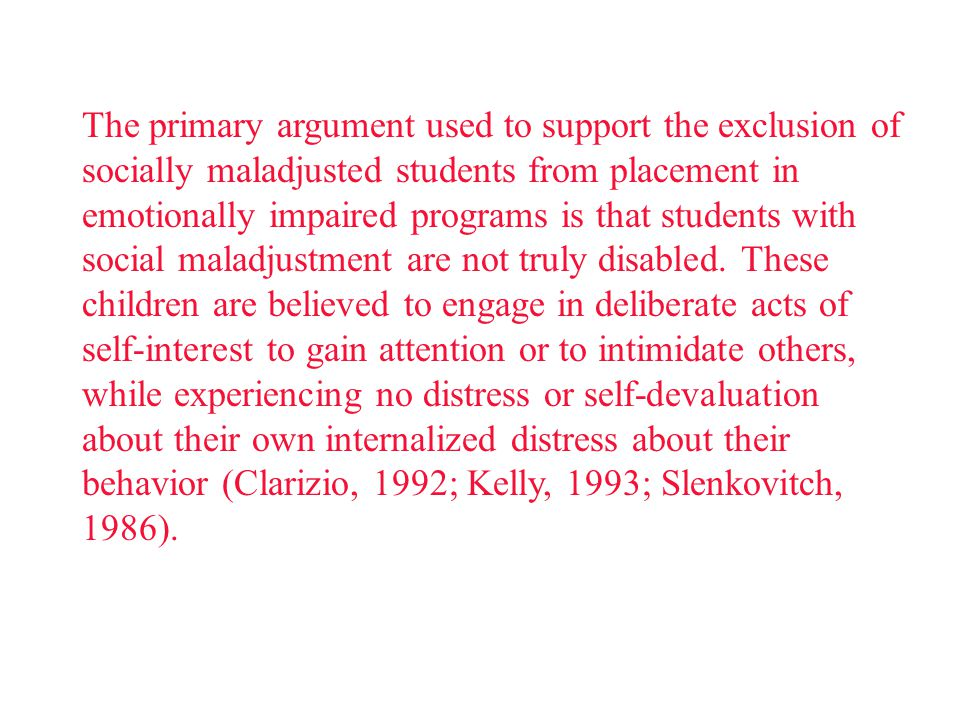 The primary argument used to support the exclusion of socially maladjusted students from placement in emotionally impaired programs is that students w