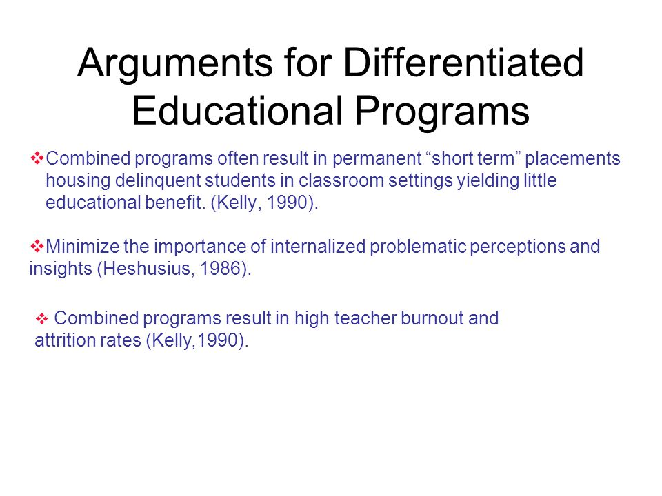"Arguments for Differentiated Educational Programs  Combined programs often result in permanent ""short term"" placements housing delinquent students in"
