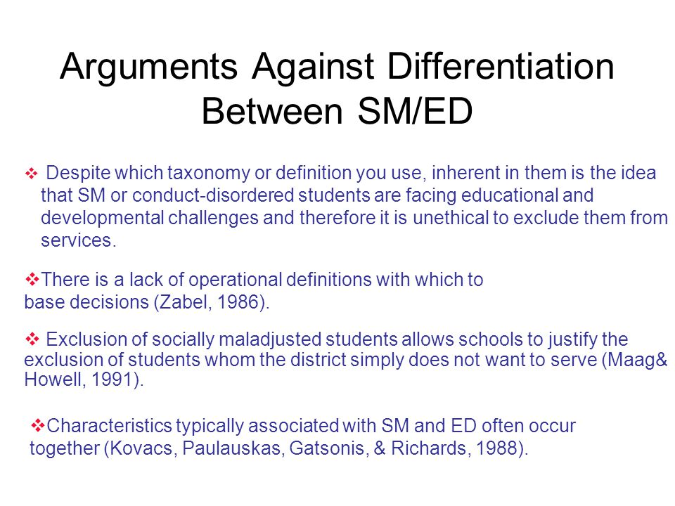 Arguments Against Differentiation Between SM/ED  Despite which taxonomy or definition you use, inherent in them is the idea that SM or conduct-disord