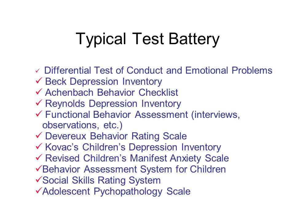Typical Test Battery Differential Test of Conduct and Emotional Problems Beck Depression Inventory Achenbach Behavior Checklist Reynolds Depression In