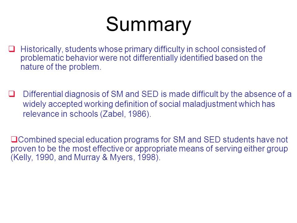 Summary  Historically, students whose primary difficulty in school consisted of problematic behavior were not differentially identified based on the