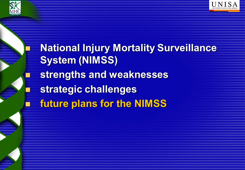 National Injury Mortality Surveillance System (NIMSS) National Injury Mortality Surveillance System (NIMSS) strengths and weaknesses strengths and weaknesses strategic challenges strategic challenges future plans for the NIMSS future plans for the NIMSS