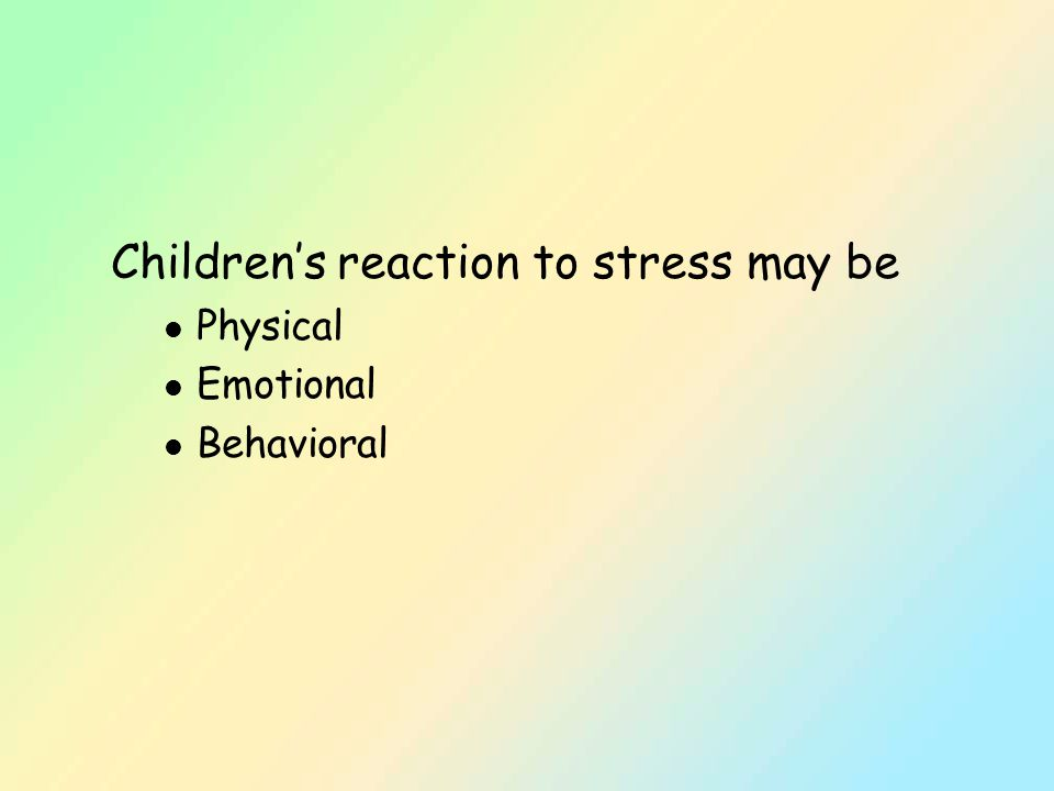 Children's reaction to stress may be l Physical l Emotional l Behavioral