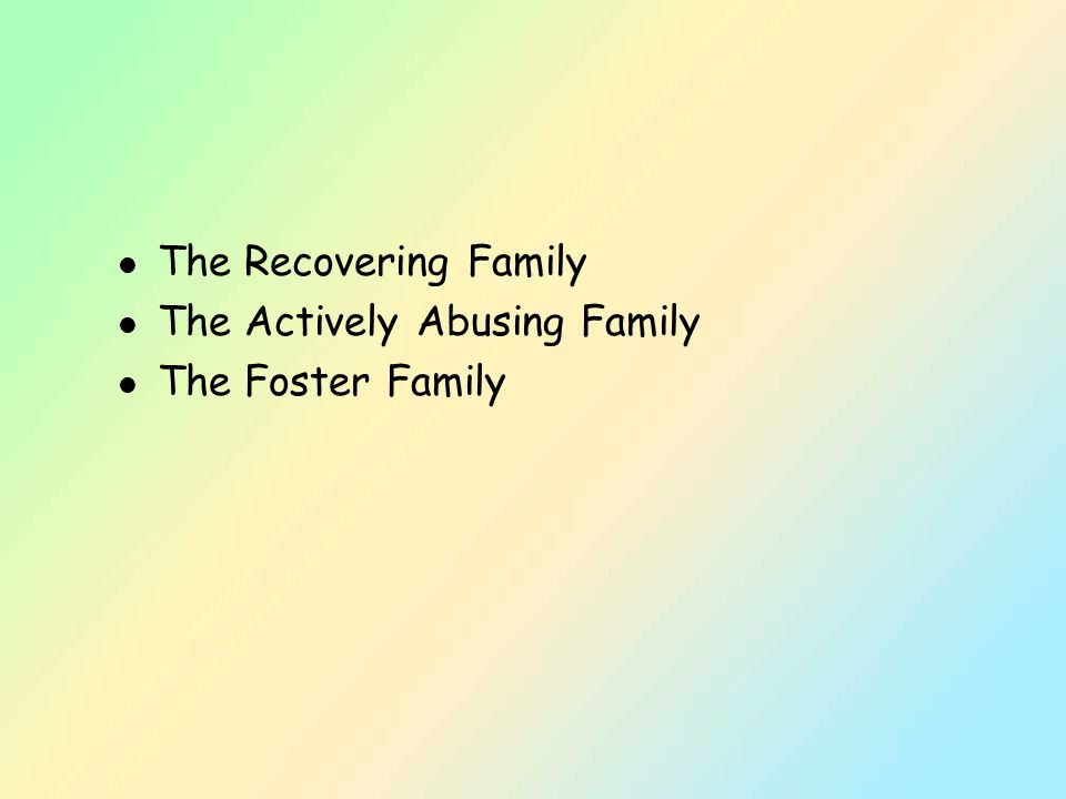 l The Recovering Family l The Actively Abusing Family l The Foster Family