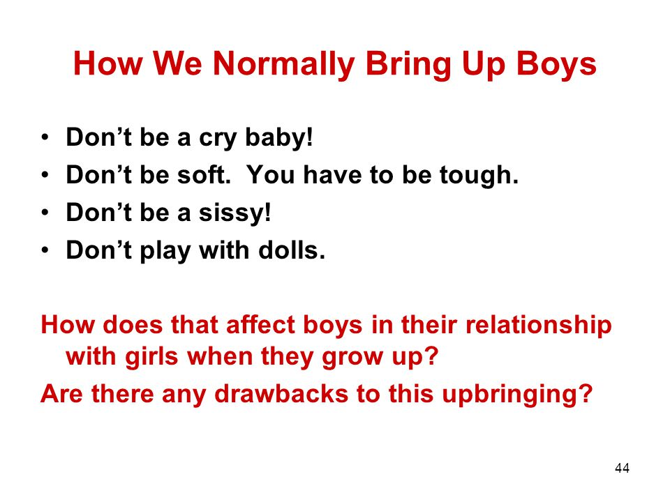 44 How We Normally Bring Up Boys Don't be a cry baby.