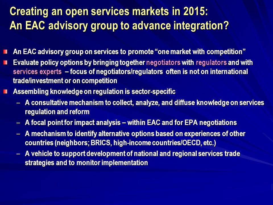 "Creating an open services markets in 2015: An EAC advisory group to advance integration? An EAC advisory group on services to promote ""one market with"