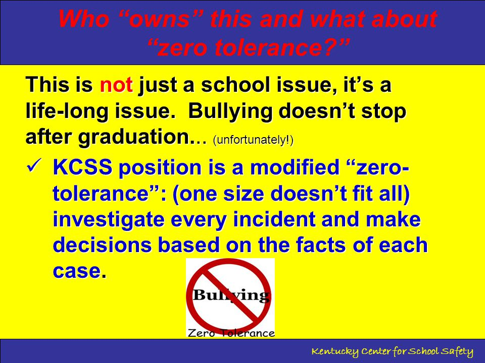 Who owns this and what about zero tolerance? This is not just a school issue, it's a life-long issue.
