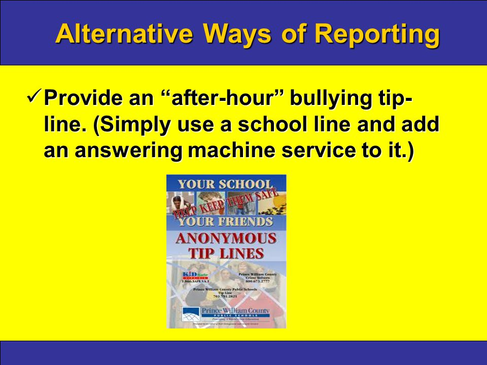 Alternative Ways of Reporting Provide an after-hour bullying tip- line.