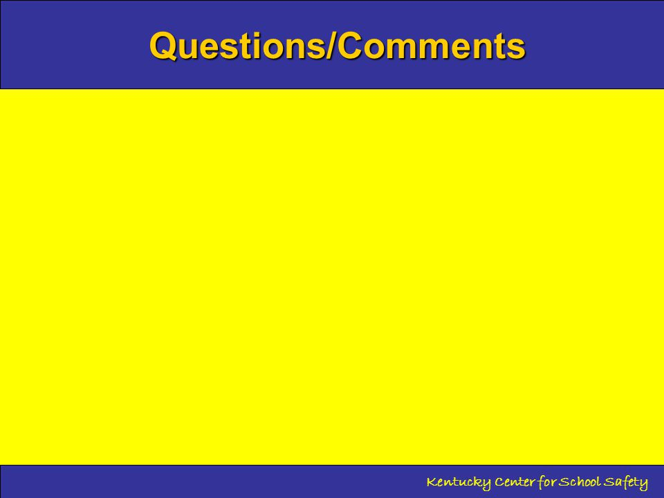 Questions/Comments Kentucky Center for School Safety