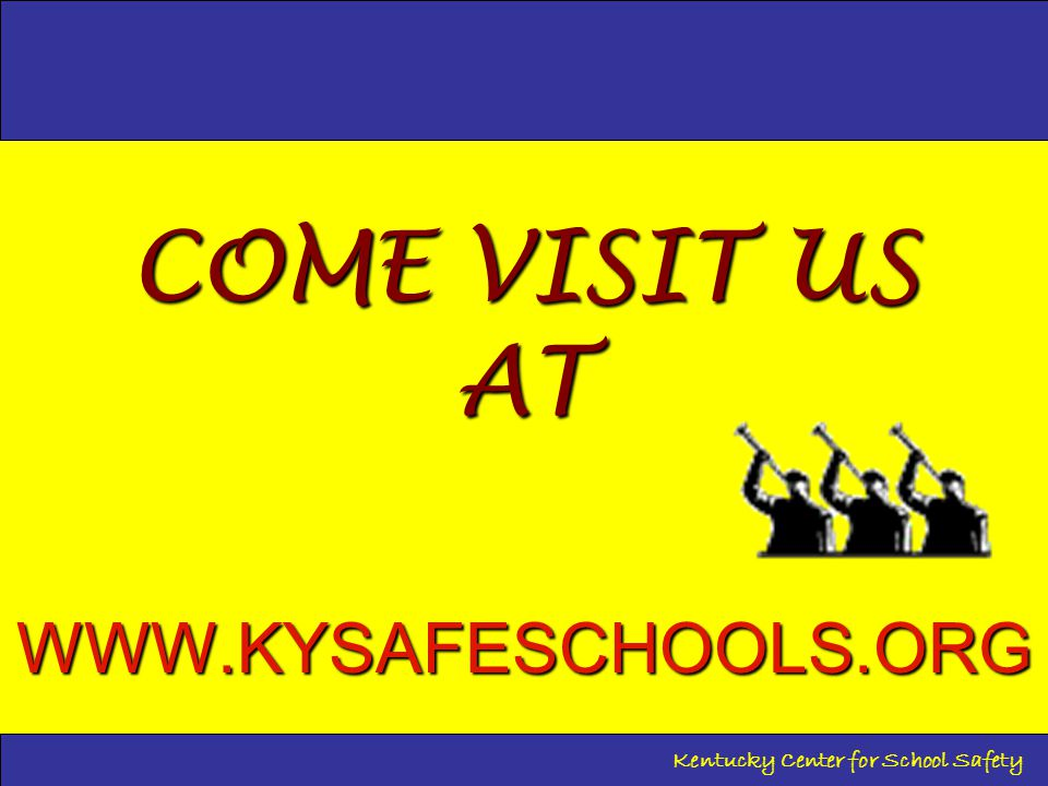 COME VISIT US AT WWW.KYSAFESCHOOLS.ORG WWW.KYSAFESCHOOLS.ORG