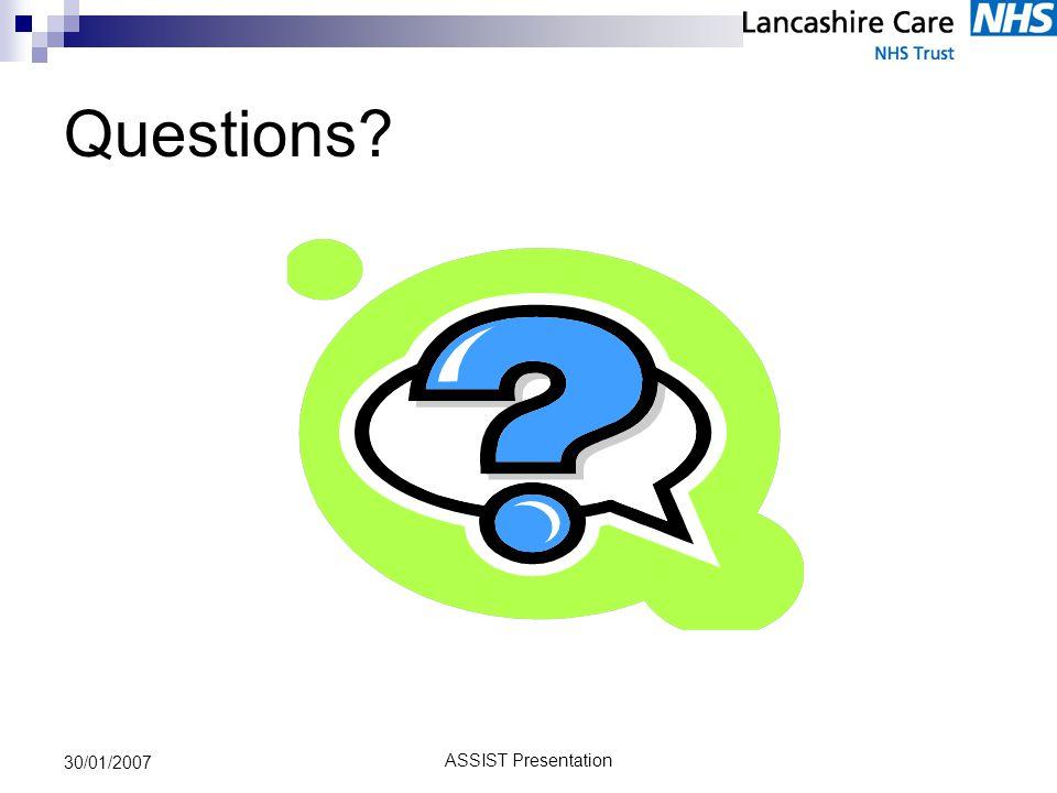 ASSIST Presentation 30/01/2007 Questions?