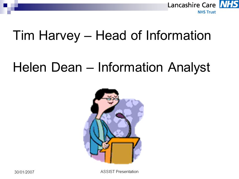 ASSIST Presentation 30/01/2007 LCT Current Reporting Configuration Performance Dashboard Web Info Reports Statutory Returns HDM Reports iPM E-CPA