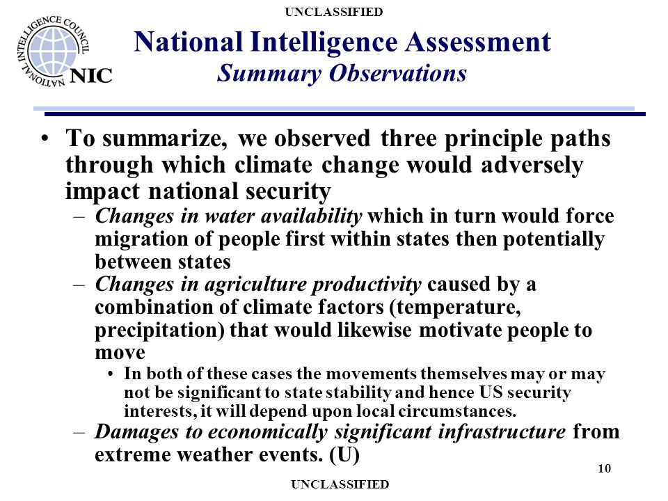 UNCLASSIFIED 10 National Intelligence Assessment Summary Observations To summarize, we observed three principle paths through which climate change wou