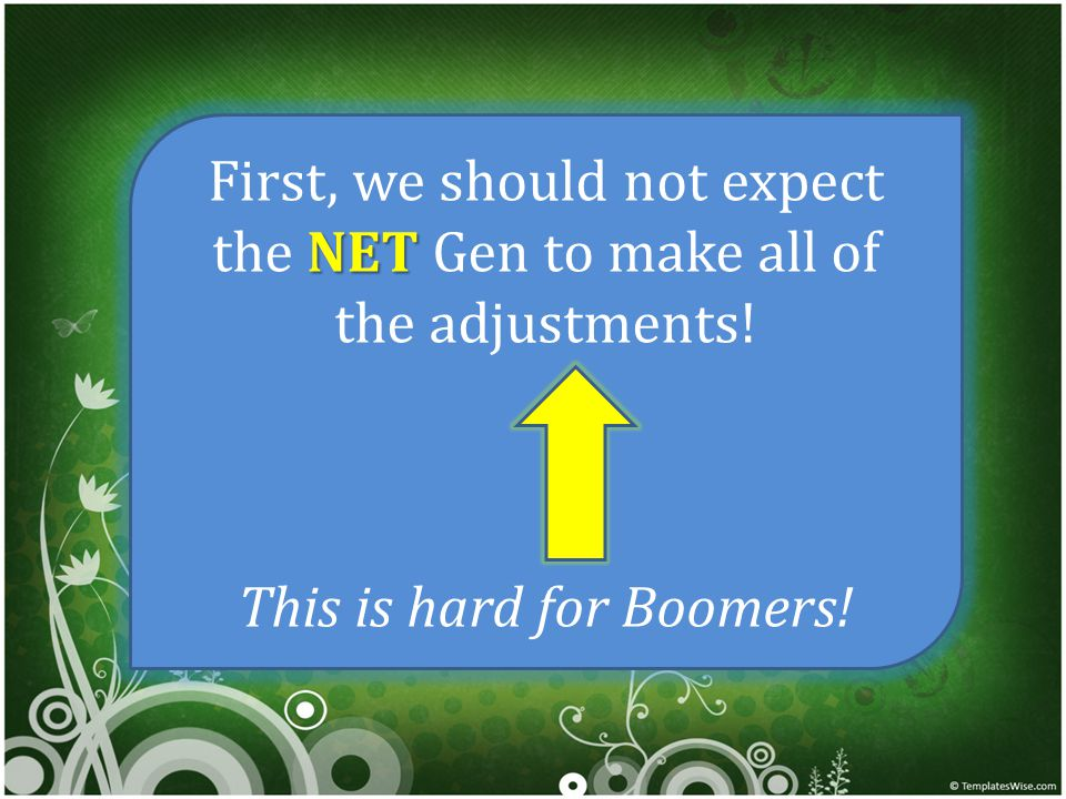 NET First, we should not expect the NET Gen to make all of the adjustments.