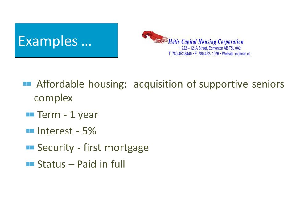 Affordable housing: acquisition of supportive seniors complex Term - 1 year Interest - 5% Security - first mortgage Status – Paid in full