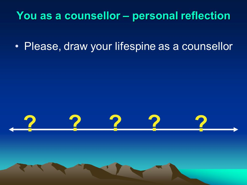 You as a counsellor – personal reflection Please, draw your lifespine as a counsellor