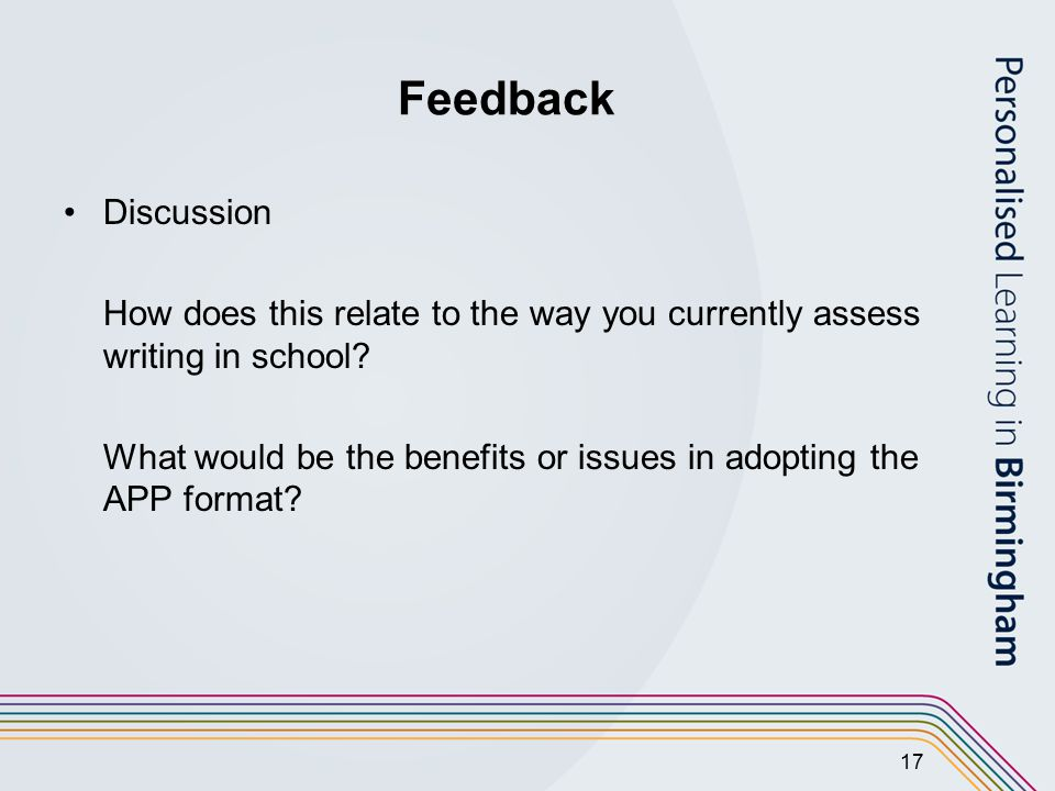 17 Feedback Discussion How does this relate to the way you currently assess writing in school.