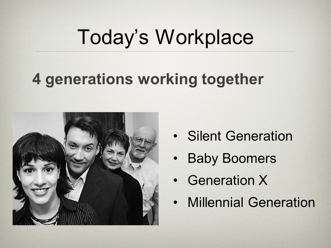 Silent Generation Baby Boomers Generation X Millennial Generation Today's Workplace 4 generations working together