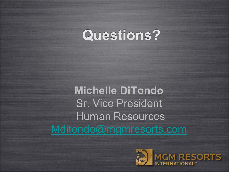 Michelle DiTondo Sr. Vice President Human Resources Mditondo@mgmresorts.com Michelle DiTondo Sr.