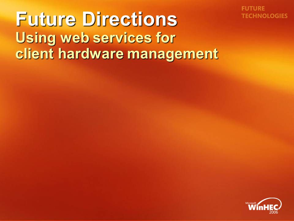 Future Directions Using web services for client hardware management