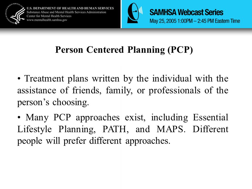 Person Centered Planning (PCP) Treatment plans written by the individual with the assistance of friends, family, or professionals of the person's choo