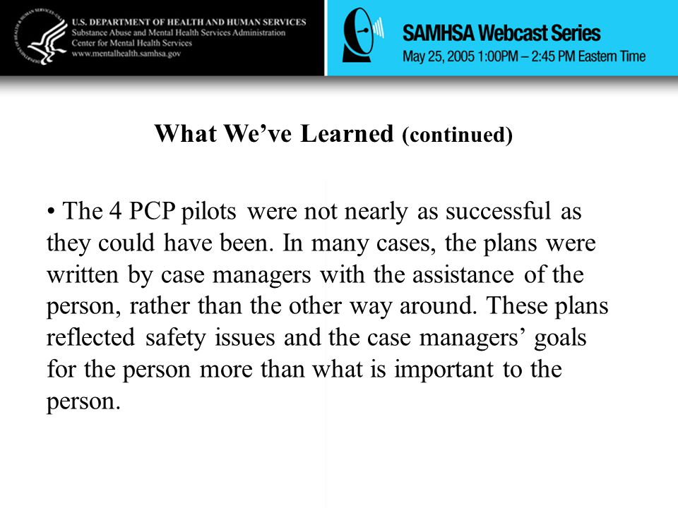 What We've Learned (continued) The 4 PCP pilots were not nearly as successful as they could have been.